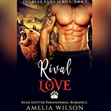 Rival Love: Bear Shifter Paranormal Romance: The Blue Falls Series, Book 1 Audiobook by Amelia Wilson Narrated by Nicole Blessing