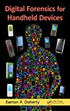 Digital Forensics for Handheld Devices, Eamon P. Doherty, 1439898774