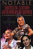 Notable Twentieth-Century Latin American Women: A Biographical Dictionary
