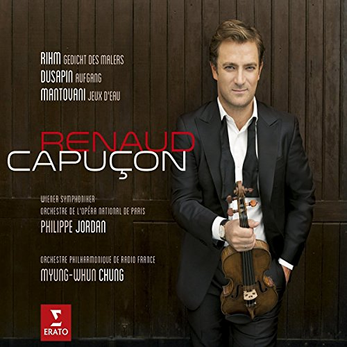 Rihm, Dusapin, Mantovani : Three Modern Concertos (Concertos dedicated to - and created by -  Renaud Capucon, live recording)