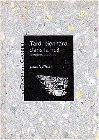 Tard, bien tard dans la nuit : Derniers poèmes par Yannis Ritsos