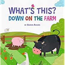 Down on the Farm: Children's book about Farm & Ranch Life. Early learning (What's This? 1)