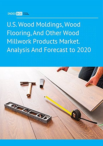 U.S. Wood Moldings, Wood Flooring, And Other Wood Millwork Products Market. Analysis And Forecast to 2020