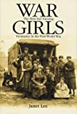 War Girls : The First Aid Nursing Yeomanry in the First World War, Lee, Janet, 0719067138
