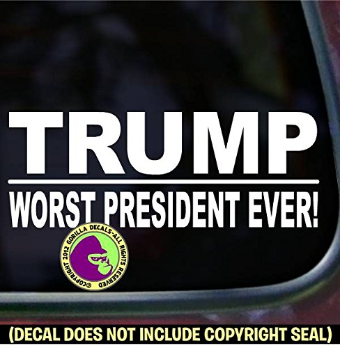 TRUMP Worst President Ever PICK COLOR & SIZE Vinyl Decal Sticker A