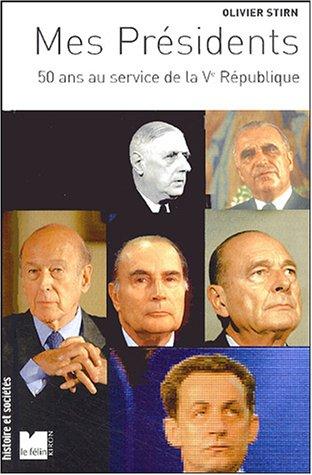 Mes Présidents : 50 ans au service de la Ve République Broché – 7 octobre 2004 Olivier Stirn Editions du Félin 2866455703 Cinquième république