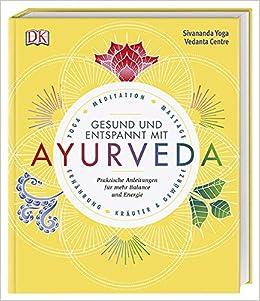 Gesund und entspannt mit Ayurveda: Praktische Anleitung für ...