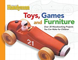 Toys, Games, and Furniture: Over 30 Woodworking Projects You Can Make for Children