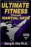 Ultimate Fitness Through Martial Arts, Sang H. Kim, 1880336022