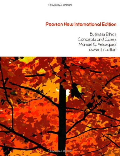 Business Ethics: Pearson New International Edition: Concepts and Cases