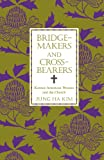 Bridge-Makers and Cross-Bearers : Korean-American Women and the Church, Kim, Jung Ha, 0788501666