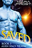 Alien Space Pirates: Saved (A SciFi Alien Romance) (Book 3)