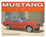 Mustang : Selling the Legend, Willsheer, Andy, 0760303177