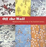 img - for Off the Wall: Wonderful Wall Coverings of the Twentieth Century by Gideon Bosker (2004-06-25) book / textbook / text book