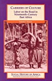 img - for Carriers of Culture: Labor on the Road in Nineteenth-Century East Africa (Social History of Africa Series) book / textbook / text book