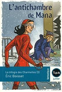 La Trilogie des Charmettes, tome 3 : L'antichambre de Mana par Boisset