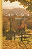 Courting Ruth, Emma Miller, 1410442802