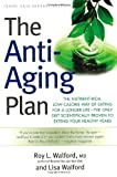 img - for The Anti-Aging Plan: The Nutrient-Rich, Low-Calorie Way of Eating for a Longer Life--The Only Diet Scientifically Proven to Extend Your Healthy Years book / textbook / text book