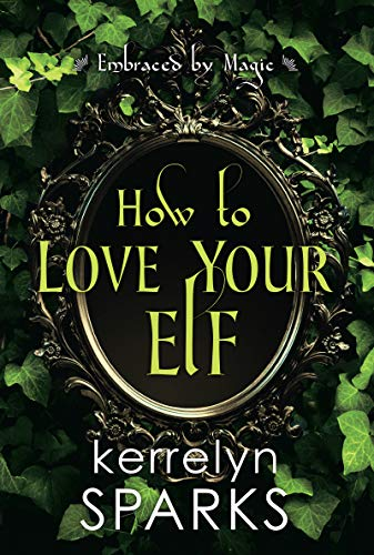 (How to Love Your Elf (Embraced by Magic))