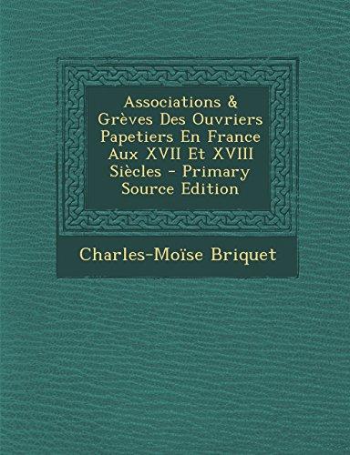 Associations & Greves Des Ouvriers Papetiers En France Aux XVII Et XVIII Siecles - Primary Source Edition  [Briquet, Charles-Moise] (Tapa Blanda)
