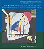 The Soundscape of Modernity: Architectural Acoustics and the Culture of Listening in America, 1900--1933 (MIT Press)