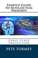 Startup Guide to Intellectual Property: Early Stage Protection of IP