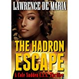 THE HADRON ESCAPE: A Cole Sudden C.I.A. Action Thriller (COLE SUDDEN CIA THRILLERS Book 2)