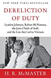 Dereliction of Duty: Lyndon Johnson, Robert McNamara, the Joint Chiefs of Staff and the Lies That Led to Vietnam