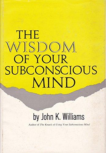 Wisdom of Your Subconscious Mind