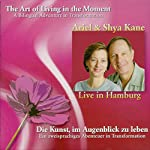 The Art of Living in the Moment: A Bilingual Adventure in Transformation |  Ariel and Shya Kane