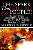 img - for The Spark That Killed 230 People!: The Scary Details of the NTSB's Final Report of the Crash of TWA Flight 800: How Safe is Flying? book / textbook / text book
