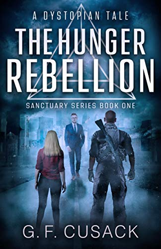 The Hunger Rebellion: A Dystopian Tale (Sanctuary Series Book 1) by [Cusack, G.F.]