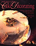 Complete Cake Decorating: Techniques, Basic Recipes and Beautiful Cake Projects for All Occasions