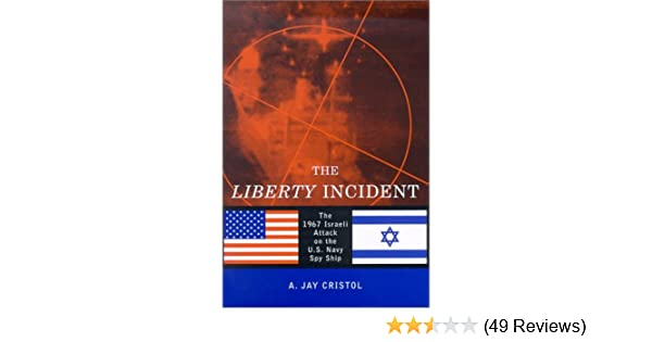 The liberty incident the 1967 attack on the us navy spy ship a the liberty incident the 1967 attack on the us navy spy ship a jay cristol 9781574884142 amazon books fandeluxe Gallery