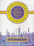Aromatherapy Workbook: A Complete Guide to Understanding and Using Essential Oils