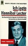 Ich jagte Hannibal Lecter. Die Geschichte des Agenten, der 20 Jahre lang Serientäter zur Strecke brachte
