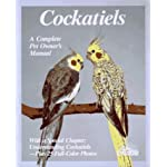 Cockatiels: A Complete Pet Owner's Manual