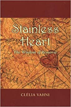 Stainless Heart: The Wisdom of Remorse