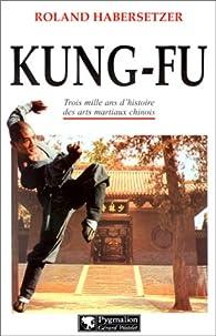 Kung-Fu : Trois mille ans d'histoire des arts martiaux chinois par  Roland Habersetzer
