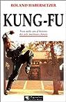 Kung-Fu : Trois mille ans d'histoire des arts martiaux chinois par Habersetzer