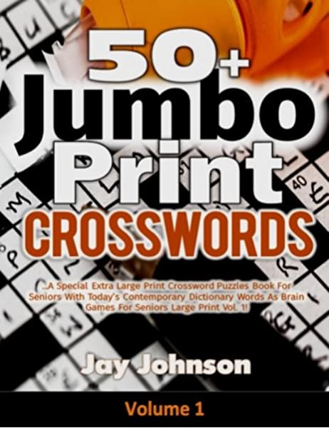 50 Jumbo Print Crosswords A Special Extra Large Print Crossword Puzzles Book For Seniors With Today S Contemporary Dictionary Words As Brain Games Extra Large Crossword Series Volume 1 Johnson Jay 9781985764200 Amazon Com Books