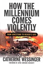 How the Millennium Comes Violently: From Jonestown to Heaven S Gate