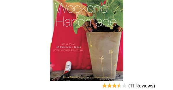Weekend Handmade More Than 40 Projects And Ideas For Inspired