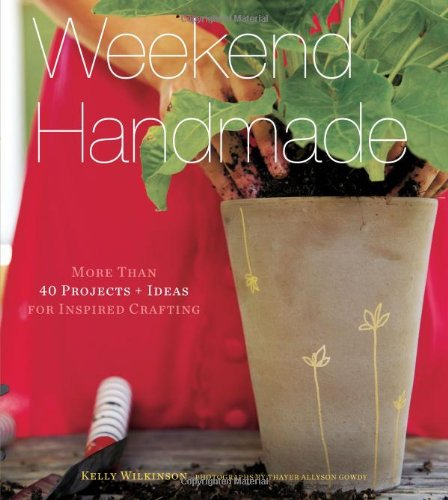 Weekend Handmade: More Than 40 Projects and Ideas for Inspired Crafting (Weekend Craft)