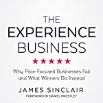 The Experience Business: Why Price-Focused Businesses Fail and What Winners Do Instead | James Sinclair