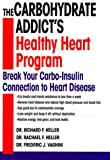 The Carbohydrate Addict's Healthy Heart Program, Richard F. Heller and Rachael F. Heller, 034542610X