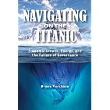 Navigating on the Titanic: Economic Growth, Energy, and the Failure of Governance (Queen's Policy Studies Series)