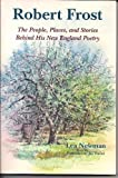 Robert Frost : The People, Places and Stories Behind His New England Poetry, Newman, Lea and Frost, Robert, 1881535398