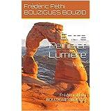 Entre Peine et Lumière ...: Frédéric Fethi BOUZIGUES BOUZID (French Edition)