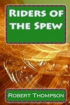 Riders of the Spew by [Robert Thompson]